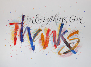 In Everything Give Thanks, with pointed pen nib and cola pen